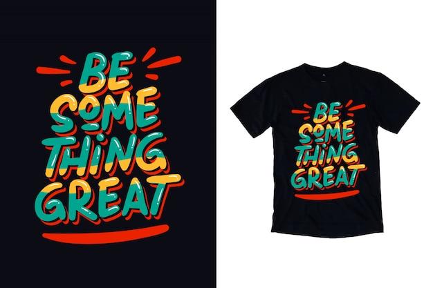 Seja algo ótimo design de camiseta de tipografia