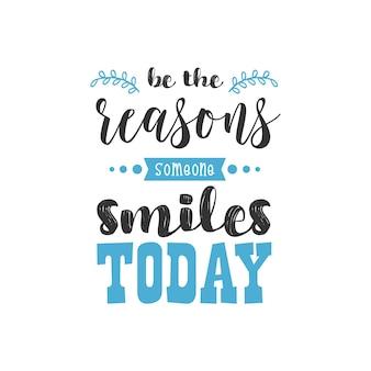 Seja as razões pelas quais alguém sorri hoje design de citações inspiradoras