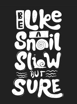 Seja como um caracol, lento, mas com certeza. cite a tipografia. letras de vetor