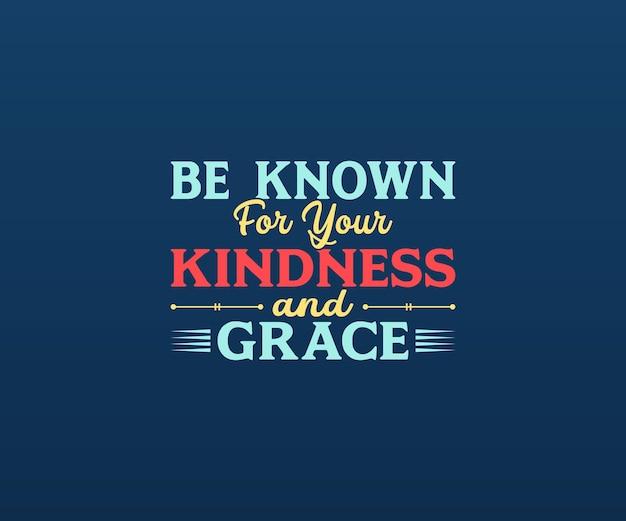 Seja conhecido por sua bondade e graça letras tipográficas