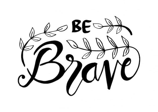 Seja corajoso. citações inspiradas e motivacionais.
