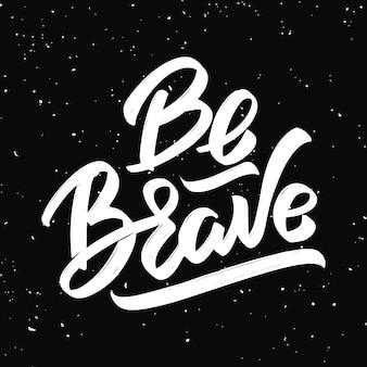 Seja corajoso. mão desenhada letras em fundo preto. elementos para cartaz, cartão de felicitações. ilustração