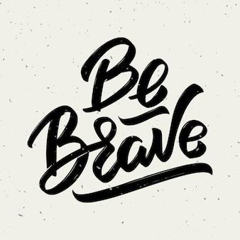 Seja corajoso. mão desenhada letras frase sobre fundo branco. ilustração