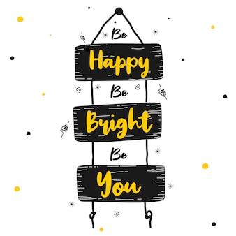 Seja feliz, seja brilhante, seja você