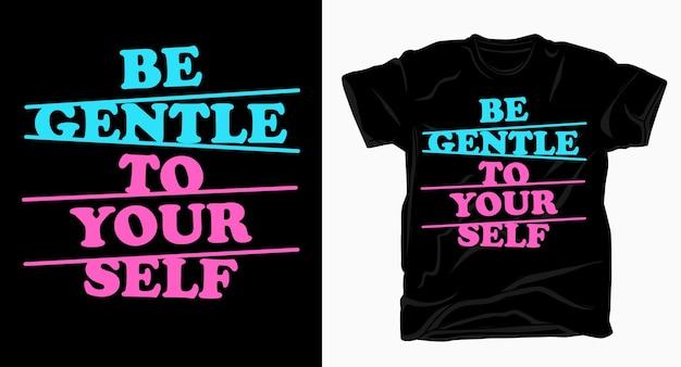 Seja gentil com você mesmo tipografia para impressão de camisetas