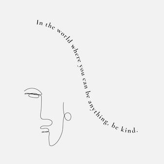 Seja gentil e inspiradora citação vetorial em tons de cinza com ilustração de arte de linha de rosto