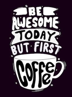 Seja incrível hoje, mas primeiro café. citação de letras de tipografia para design de t-shirt