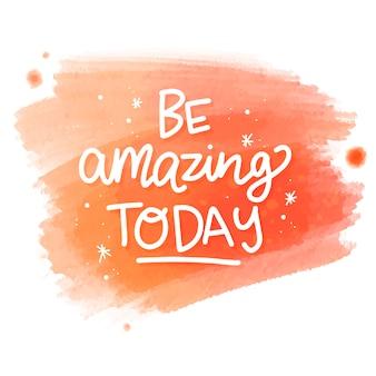 Seja incrível hoje mensagem sobre mancha de aquarela