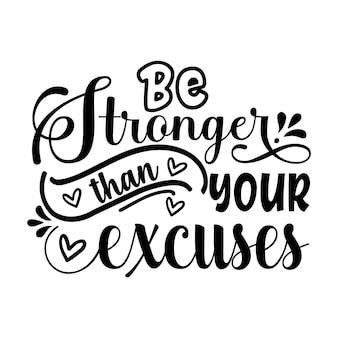 Seja mais forte do que suas desculpas, letras de estilo único design de vetor premium