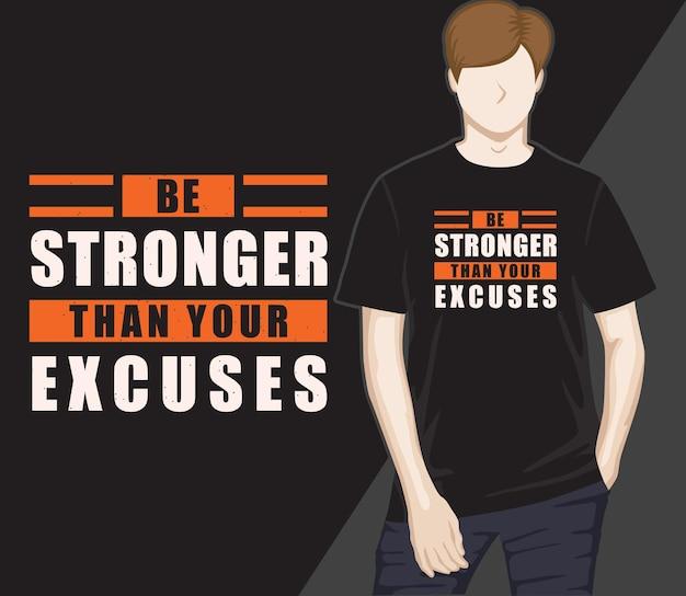 Seja mais forte do que suas desculpas tipografia moderna design de t-shirt