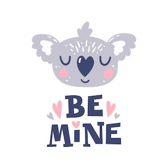 Seja meu. cabeça de coala e citação de mão romântica desenhada.