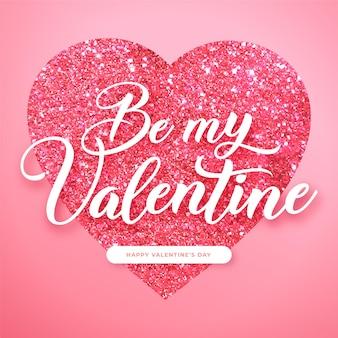 Seja meu cartão de dia dos namorados com um coração de brilho cintilante, fundo rosa colorido do dia dos namorados