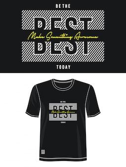 Seja o melhor hoje design de tipografia camiseta