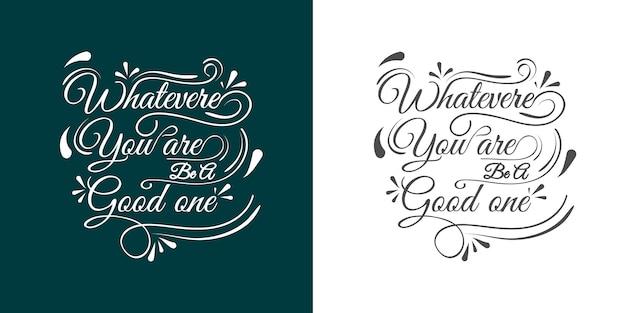 Seja o que for, seja bom - mão de inscrição, rotulação tipografia saudações apropriadas para design de camiseta