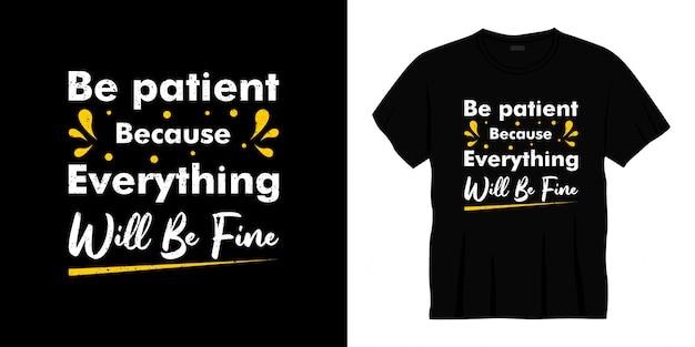 Seja paciente, porque tudo vai ficar bem tipografia design de camiseta