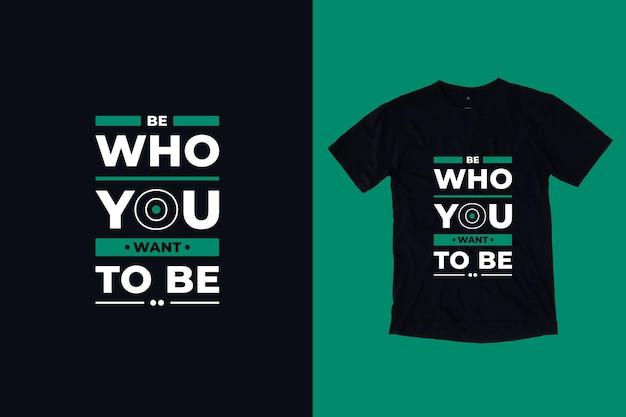 Seja quem você quer ser moderno tipografia geométrica citações inspiradoras design de camiseta