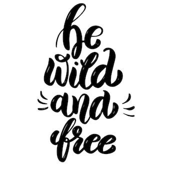 Seja selvagem e livre. citação de letras de motivação desenhada de mão. elemento para cartaz, banner, cartão de felicitações. ilustração