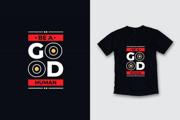 Seja um bom design moderno humano da camisa das citações t