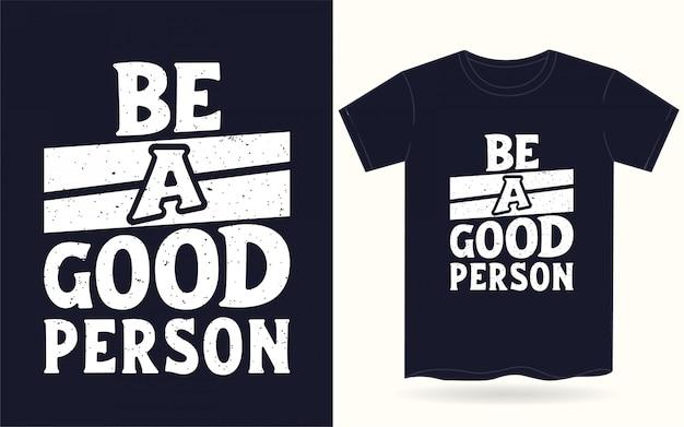 Seja uma boa pessoa tipografia para camiseta