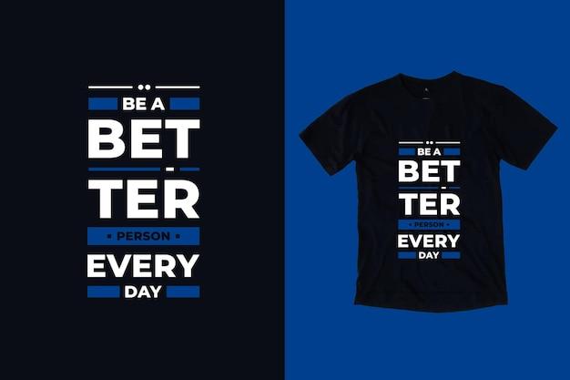 Seja uma pessoa melhor todos os dias citações modernas design de camiseta