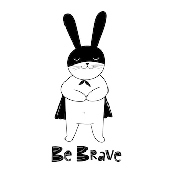 Seja valente mão desenhada citação de letras de vetor e coelho fofo isolado no fundo branco