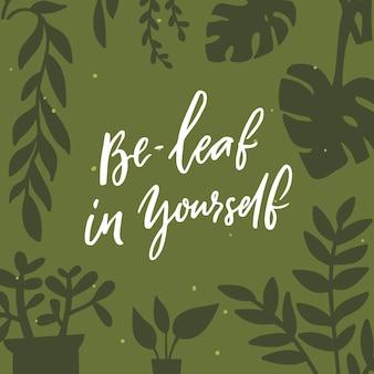 Seja você mesmo. citação de trocadilho engraçado acreditar em si mesmo. ilustração do vetor de fundo de plantas diferentes. inscrição motivacional sobre crescimento pessoal, auto-estima.