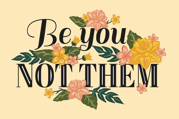 Seja você não eles letras positivas com flores