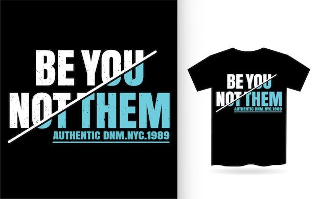 Seja você não eles tipografia camiseta