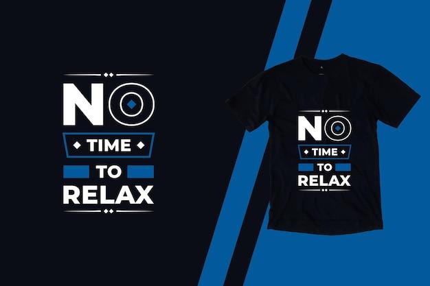 Sem tempo para relaxar o design moderno da camiseta com citações inspiradoras