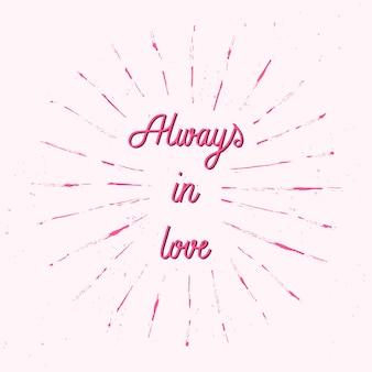 Sempre apaixonado, letras de mão com linhas rosa sunburst.