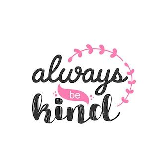 Sempre seja gentil, design de citações inspiradoras