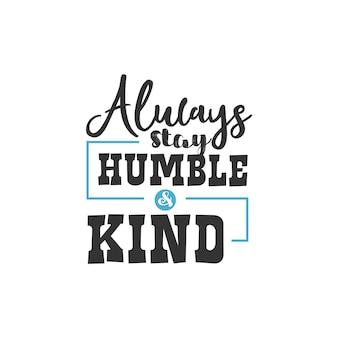 Sempre seja humilde e gentil, design de citações inspiradoras