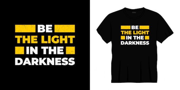 Ser a luz no escuro tipografia design de t-shirt
