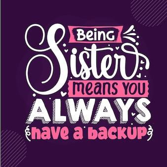 Ser irmã significa que você sempre tem um backup premium sister lettering vector design