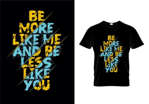 Ser mais como eu e ser menos como você tipografia camiseta vector design
