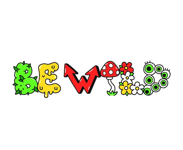 Ser selvagem, slogan, letras de estilo psicodélico trippy. ilustração em vetor de personagem de desenho animado doodle desenhado. letras divertidas e divertidas, ser selvagem e ácido impressão de moda para camiseta, conceito de pôster.