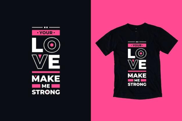 Seu amor me faz fortes citações inspiradoras modernas design de camisetas