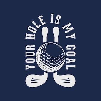 Seu buraco é meu objetivo tipografia vintage golfe t camiseta design ilustração