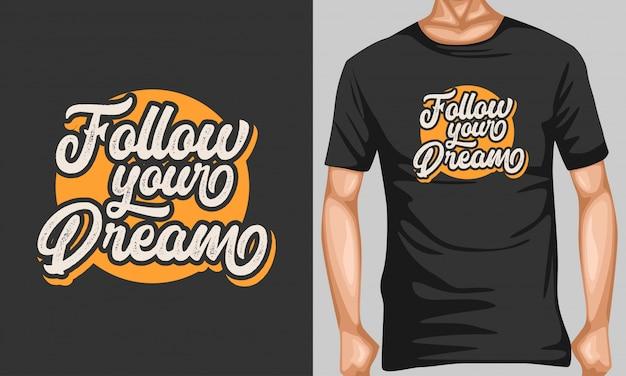 Siga o seu sonho letras citações de tipografia para design de camiseta