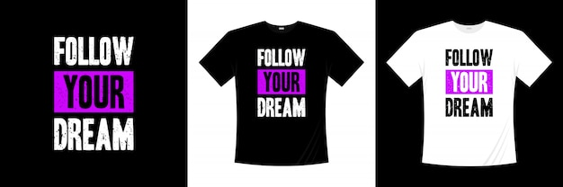 Siga o seu sonho tipografia design de t-shirt