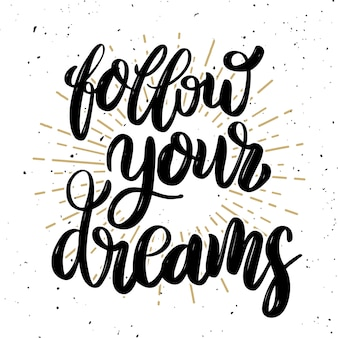 Siga seus sonhos citação de letras de motivação desenhada de mão. elemento para cartaz, cartão de felicitações. ilustração