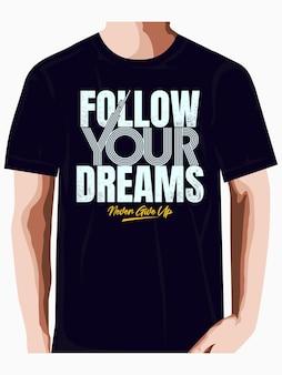 Siga seus sonhos tipografia gráfica design de camisetas premium vector