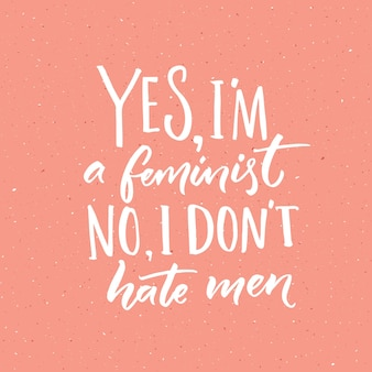 Sim, sou feminista. não, eu não odeio homens. slogan do feminismo, vetor citação manuscrita sobre fundo rosa.