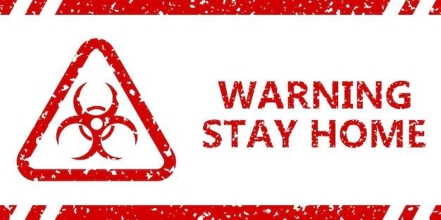 Sinal de alerta covid-19. aviso de inscrição fique em casa e símbolo de risco biológico, vermelho sobre fundo branco