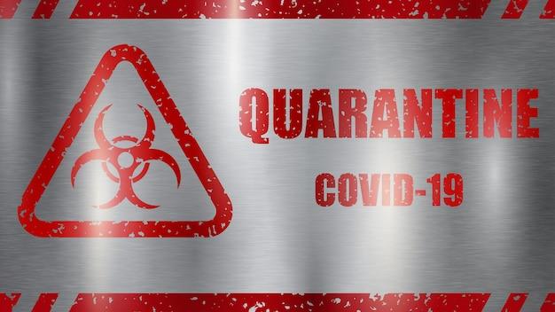 Sinal de alerta covid-19. quarentena de inscrição e símbolo de risco biológico, vermelho sobre fundo cinza de metal com destaques