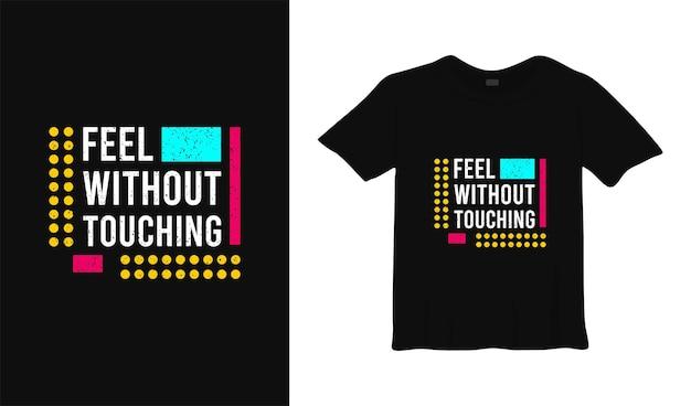 Sinta sem tocar amor t camiseta design pôster lettering ilustração vetorial tipográfica