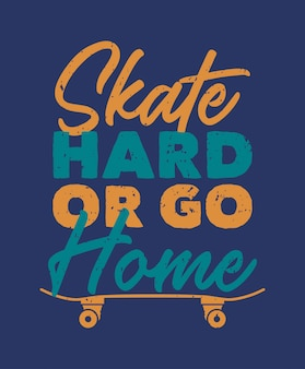 Skate duro ou vá para casa ilustração de skate