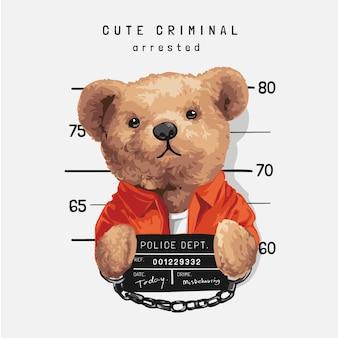 Slogan criminoso fofo com boneca de urso prisioneira segurando canecas ilustração vetorial quente