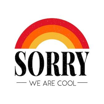 Slogan desculpa gráfico frase legal impressão moda letras caligrafia