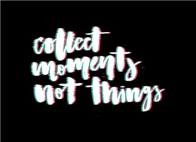 Slogan glitch ou lettering: colete momentos não coisas